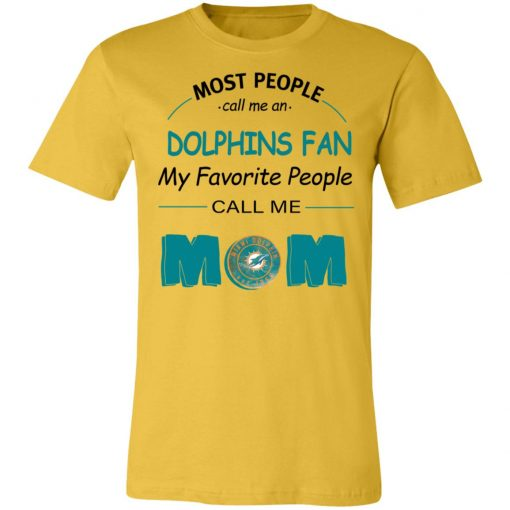 Most People Call Me Miami Dolphins Fan Football Mom Unisex Jersey Tee