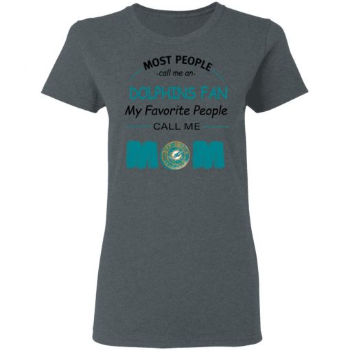 Most People Call Me Miami Dolphins Fan Football Mom Women's T-Shirt