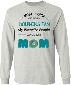 Most People Call Me Miami Dolphins Fan Football Mom LS T-Shirt