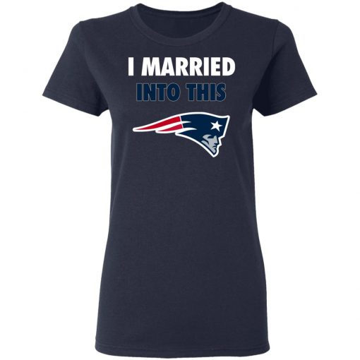 I Married Into This New England Patriots Football NFL Women's T-Shirt