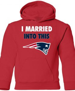 I Married Into This New England Patriots Football NFL Youth Hoodie