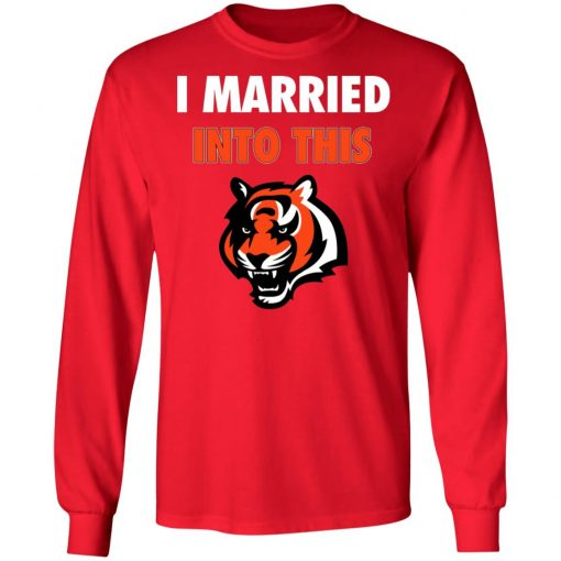 I Married Into This Cincinnati Bengals Football NFL LS T-Shirt
