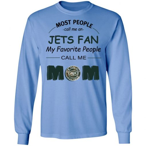 Most People Call Me New York Jets Fan Football Mom LS T-Shirt
