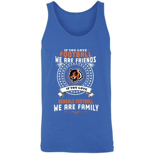 Love Football We Are Friends Love Bengals We Are Family 3480 Unisex Tank