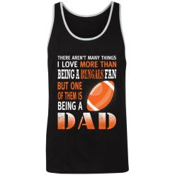 I Love More Than Being A Bengals Fan Being A Dad Football 3480 Unisex Tank