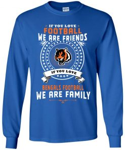Love Football We Are Friends Love Bengals We Are Family Youth LS T-Shirt