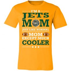 I'm A Jets Mom Just Like Normal Mom Except Cooler NFL Unisex Jersey Tee