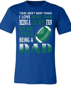 I Love More Than Being A Jets Fan Being A Dad Football Unisex Jersey Tee