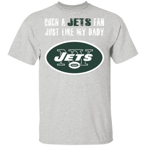 New York Jets Born A Jets Fan Just Like My Daddy Men's T-Shirt