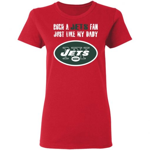 New York Jets Born A Jets Fan Just Like My Daddy Women's T-Shirt