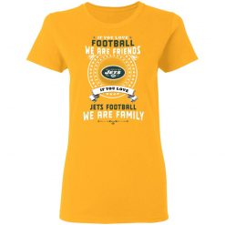 Love Football We Are Friends Love Jets We Are Family Women's T-Shirt