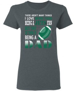 I Love More Than Being A Jets Fan Being A Dad Football Women's T-Shirt