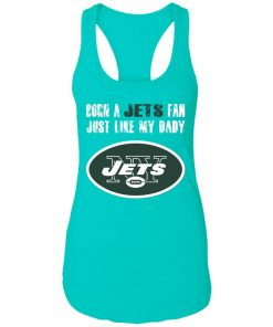 New York Jets Born A Jets Fan Just Like My Daddy Racerback Tank