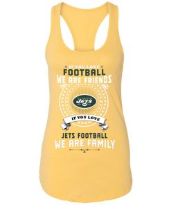 Love Football We Are Friends Love Jets We Are Family Racerback Tank
