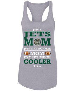 I'm A Jets Mom Just Like Normal Mom Except Cooler NFL Racerback Tank