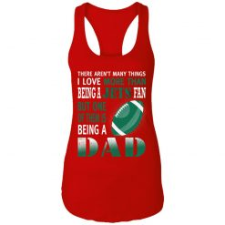I Love More Than Being A Jets Fan Being A Dad Football Racerback Tank