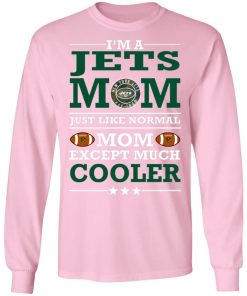 I'm A Jets Mom Just Like Normal Mom Except Cooler NFL LS T-Shirt
