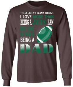 I Love More Than Being A Jets Fan Being A Dad Football LS T-Shirt