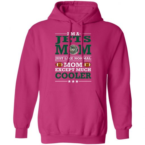 I'm A Jets Mom Just Like Normal Mom Except Cooler NFL Hoodie