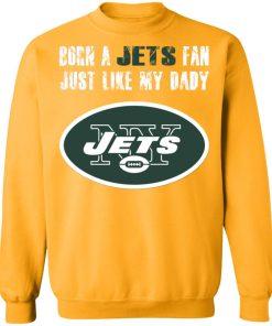 New York Jets Born A Jets Fan Just Like My Daddy Sweatshirt