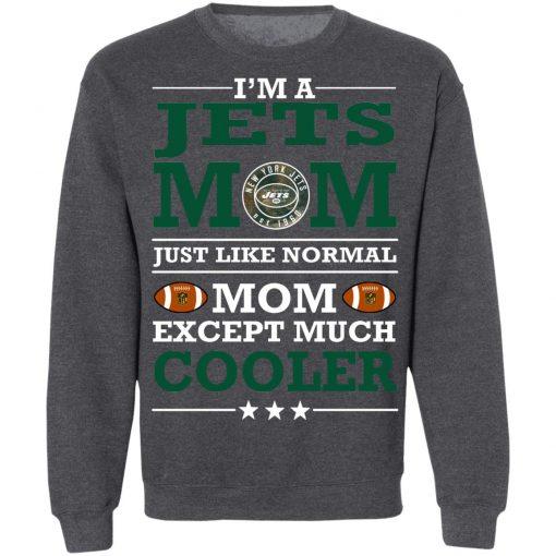 I'm A Jets Mom Just Like Normal Mom Except Cooler NFL Sweatshirt