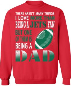 I Love More Than Being A Jets Fan Being A Dad Football Sweatshirt