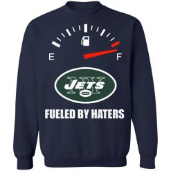 Fueled By Haters Maximum Fuel New York Jets Sweatshirt