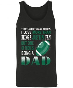 I Love More Than Being A Jets Fan Being A Dad Football 3480 Unisex Tank