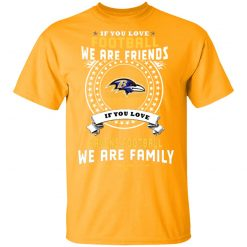 Love Football We Are Friends Love Ravens We Are Family Men's T-Shirt