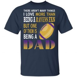 I Love More Than Being A Ravens Fan Being A Dad Football Men's T-Shirt