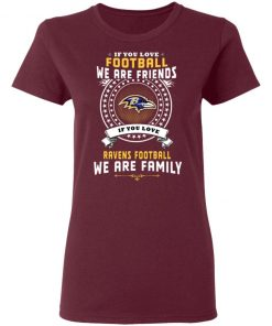 Love Football We Are Friends Love Ravens We Are Family Women's T-Shirt