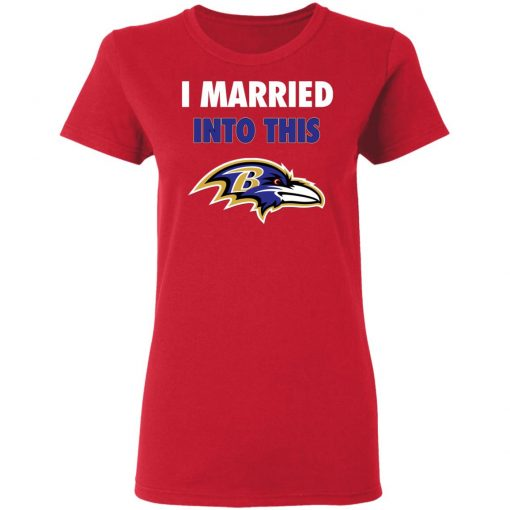 I Married Into This Baltimore Ravens Football NFL Women's T-Shirt