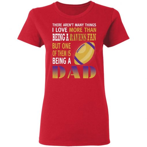 I Love More Than Being A Ravens Fan Being A Dad Football Women's T-Shirt