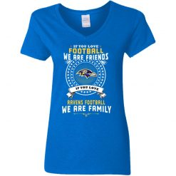 Love Football We Are Friends Love Ravens We Are Family V-Neck T-Shirt