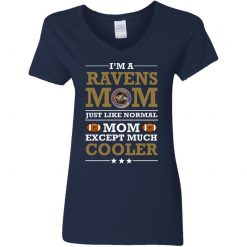 I'm A Ravens Mom Just Like Normal Mom Except Cooler NFL V-Neck T-Shirt