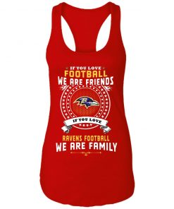 Love Football We Are Friends Love Ravens We Are Family Racerback Tank
