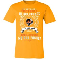 Love Football We Are Friends Love Bengals We Are Family Unisex Jersey Tee