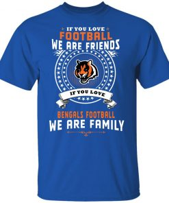 Love Football We Are Friends Love Bengals We Are Family Youth T-Shirt