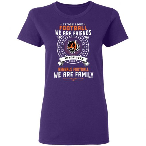 Love Football We Are Friends Love Bengals We Are Family Women's T-Shirt