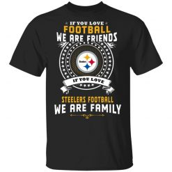 Private: Love Football We Are Friends Love Steelers We Are Family Men's T-Shirt