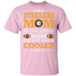 Private: I_m A Steelers Mom Just Like Normal Mom Except Cooler NFL Men's T-Shirt